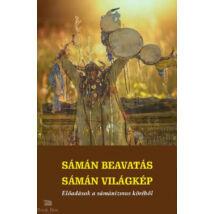 Sámán beavatás - sámán világkép - Előadások a sámánizmus köréből