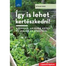 Így is lehet kertészkedni! - Azoknak, akiknek kevés az idejük és a helyük