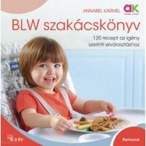 BLW szakácskönyv - 120 recept az igény szerinti elválasztáshoz