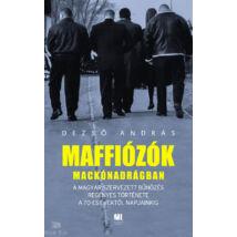 Maffiózók mackónadrágban - A magyar szervezett bűnözés regényes története a 70-es évektől napjainkig