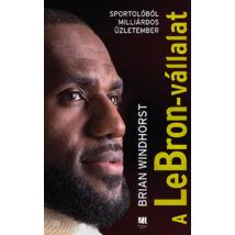 A LeBron-vállalat - Sportolóból milliárdos üzletember