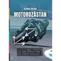 Motorozástan - avagy az amatőr motorozás fizikája és gyakorlati összefüggései
