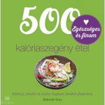 500 kalóriaszegény étel - Könnyű, kíméélő és ízletes fogások minden alkalmora