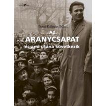 Az Aranycsapat _ és ami utána következik - Adalékok a Rákosi-korszak és a Kádár-rendszer történetéhez a futball tükrében