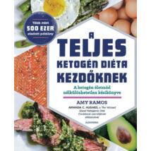 A teljes ketogén diéta kezdőknek - A ketogén életmód nélkülözhetetlen kézikönyve