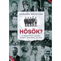 Hősök? - A budapesti csata német katonai elitje
