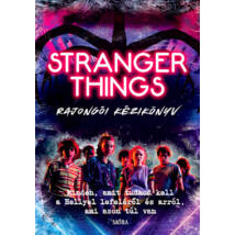 Stranger Things rajongói kézikönyv - Minden, amit tudnod kell a Hellyel lefeléről és arról, ami azon túl van
