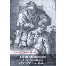 Tábori sebesültellátás Magyarországon a XVI - XVIII. században