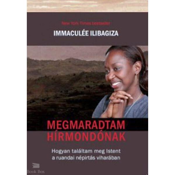 Megmaradtam hírmondónak - Hogyan találtam meg Istent a ruandai népírtás viharában