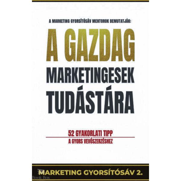 A gazdag marketingesek tudástára - 52 gyakorlati tipp a gyors vevőszerzéshez