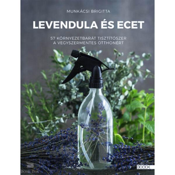 Levendula és ecet - 57 környezetbarát tisztítószer a vegyszermentes otthonért