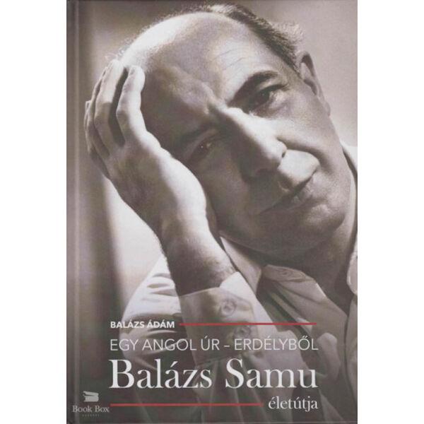 Egy angol úr - Erdélyből - Balázs Samu életútja