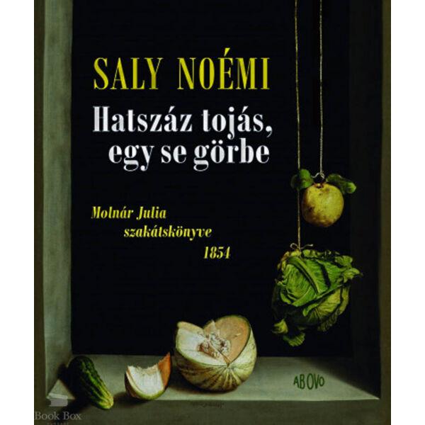 Hatszáz tojás, egy se görbe - Molnár Julia szakátskönyve 1854