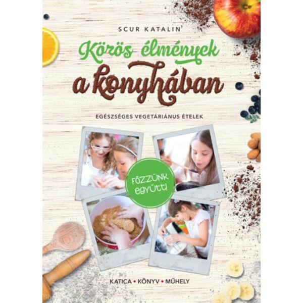 Közös élmények a konyhában - Egészséges vegetáriánus ételek