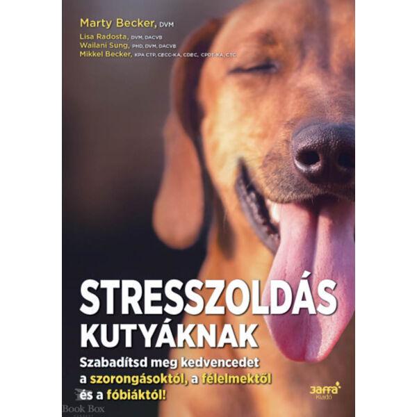 Stresszoldás kutyáknak - Szabadítsd meg a kedvencedet a szorongásoktól, a félelmektől és a fóbiáktól!