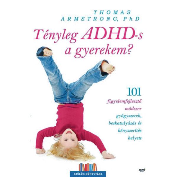 Tényleg ADHD-s a gyerekem? - 101 figyelemfejlesztő módszer gyógyszerek beskatulyázás és kényszerítés helyett