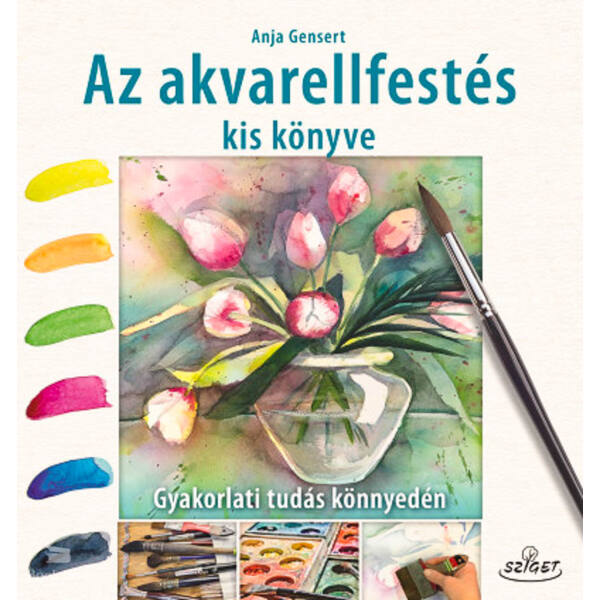 Az akvarellfestés kis könyve - Gyakorlati tudás könnyedén