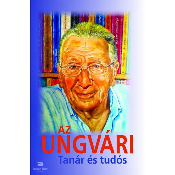 Az Ungvári - Tanár és tudós