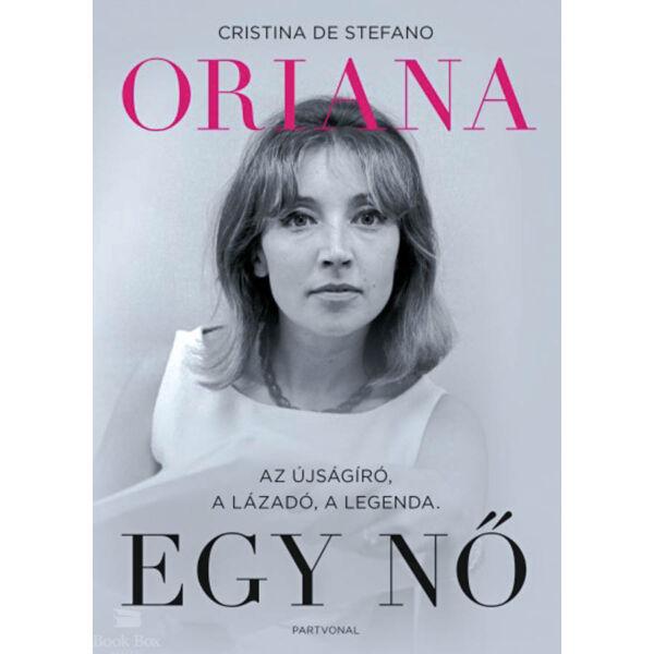Oriana - Egy nő - Az újságíró, a lázadó, a legenda