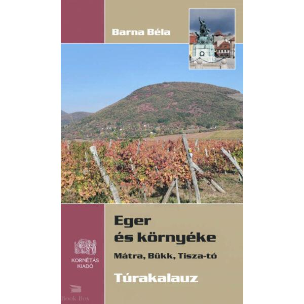 Eger és környéke - Mátra, Bükk, Tisza-tó - Túrakalauz