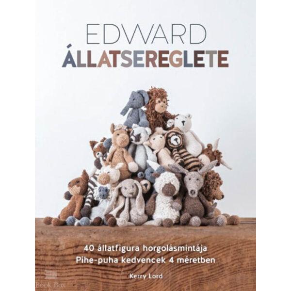 Edward állatsereglete - 40 állatfigura horgolásmintája - Pihe-puha kedvencek 4 méretben