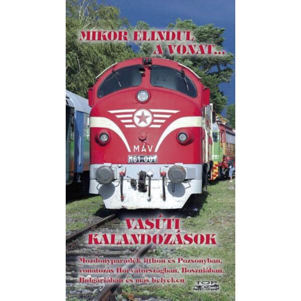 Mikor elindul a vonat... - Vasúti kalandozások - Mozdonyparádék itthon és Pozsonyban, vonatozás Horvátországban, Boszniában, Bulgáriában és más helyeken