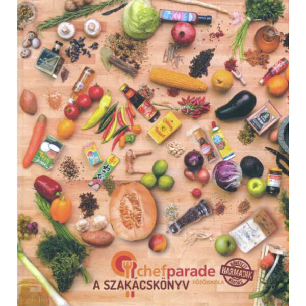 Chefparade főzőiskola - A szakácskönyv - Bővített második kiadás