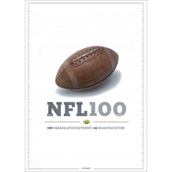 Az NFL 100 éve - 100 varázslatos esztendő, 66 izgalmas sztori