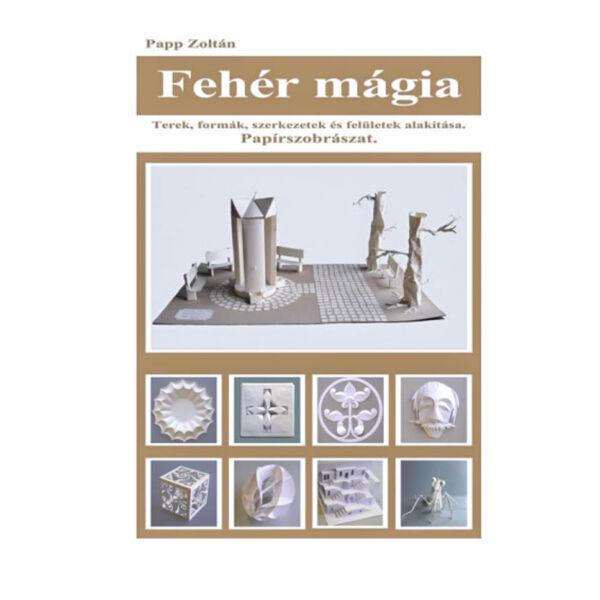 Fehér mágia - Terek, formák, szerkezetek és felületek alakítása. Papírszobrászat.