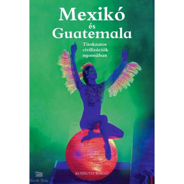 Mexikó és Guatemala - Titokzatos civilizációk nyomában