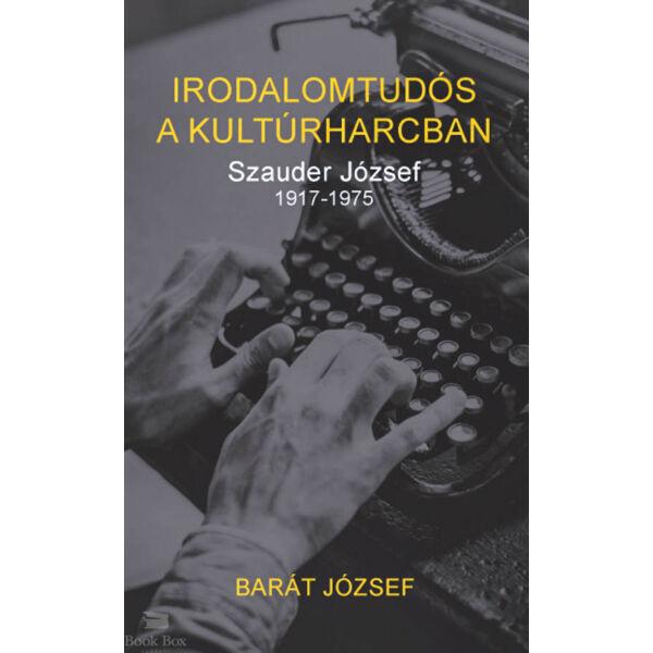 Irodalomtudós a kultúrharcban - Szauder József 1917-1975