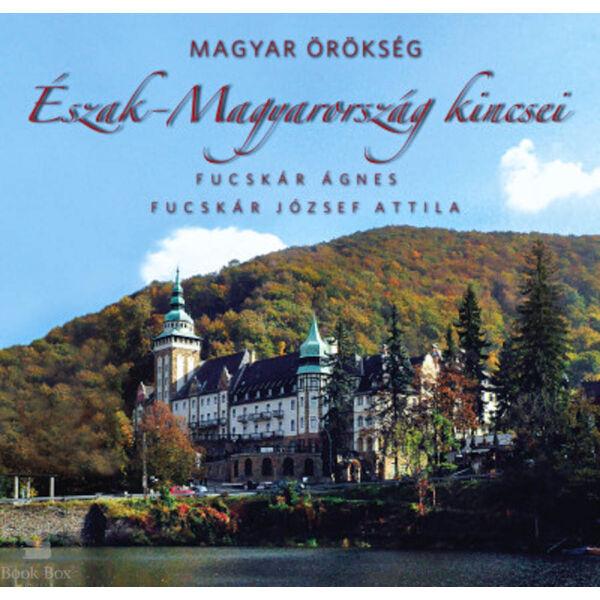Észak-Magyarország kincsei  - Magyar örökség