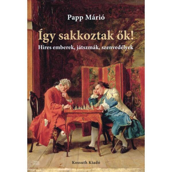 Így sakkoztak ők! - Híres emberek, játszmák, szenvedélyek