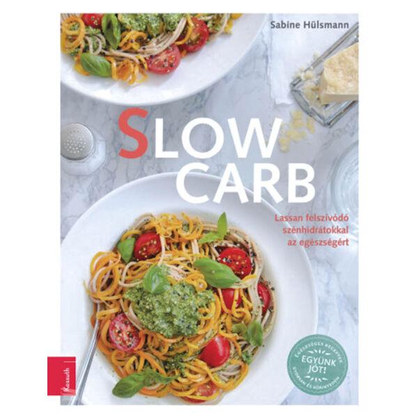 Slow Carb - Lassan felszívódó szénhidrátokkal az egészségért