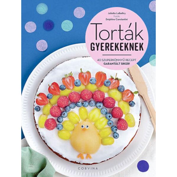 Torták gyerekeknek - 40 szuperkönnyű recept - Garantált siker!