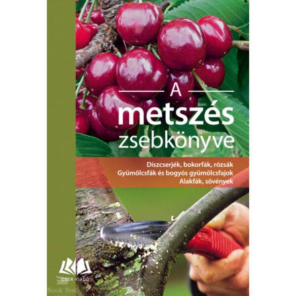 A metszés zsebkönyve - Díszcserjék, bokorfák, rózsák. Gyümölcsfák és bogyós gyümölcsfajok. Alakfák, sövények