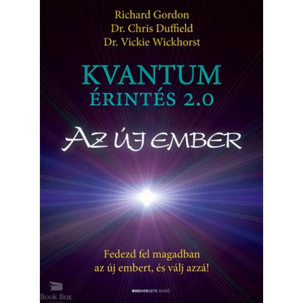 Kvantumérintés 2.0 - Az új ember - Fedezd fel magadban az új embert, és válj azzá!