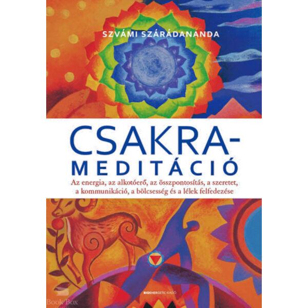 Csakrameditáció - Az energia, az alkotóerő, az összpontosítás, a szeretet, a kommunikáció, a bölcsesség és a lélek felfedezése