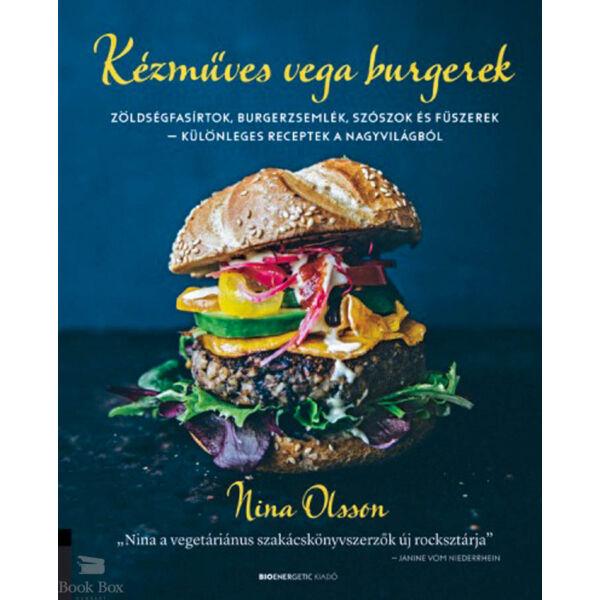 Kézműves vega burgerek - Zöldségfasírtok, burgerzsemlék, szószok és fűszerek - különleges receptek a nagyvilágból