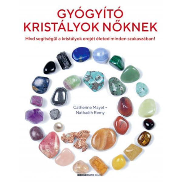 Gyógyító kristályok nőknek - Hívd segítségül a kristályok erejét életed minden szakaszában!