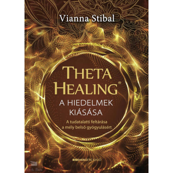 ThetaHealing - A hiedelmek kiásása - A tudatalatti feltárása a mély belső gyógyulásért