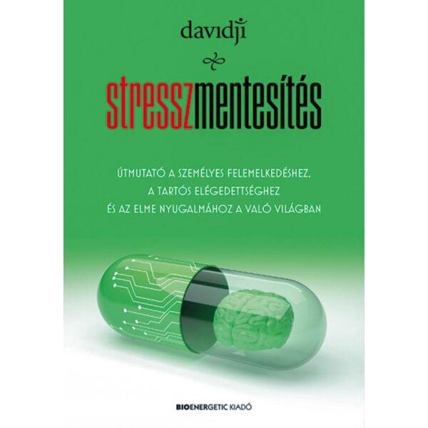Stresszmentesítés - Útmutató a személyes felemelkedéshez, a tartós elégedettséghez és az elme nyugalmához a való világban