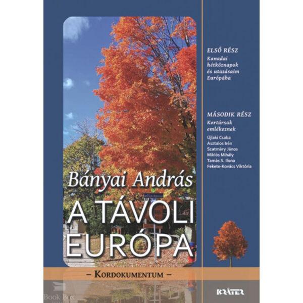 A távoli Európa - Kanadai hétköznapok és utazásaim Európába - Kortársak emlékeznek