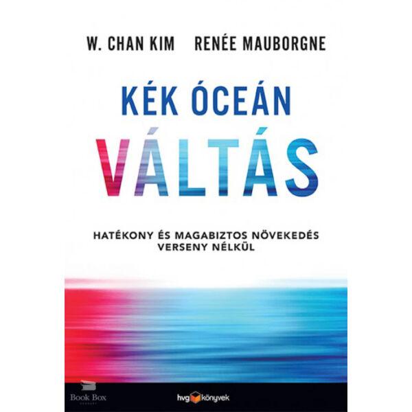 Kék óceán váltás - Hatékony és magabiztos növekedés verseny nélkül