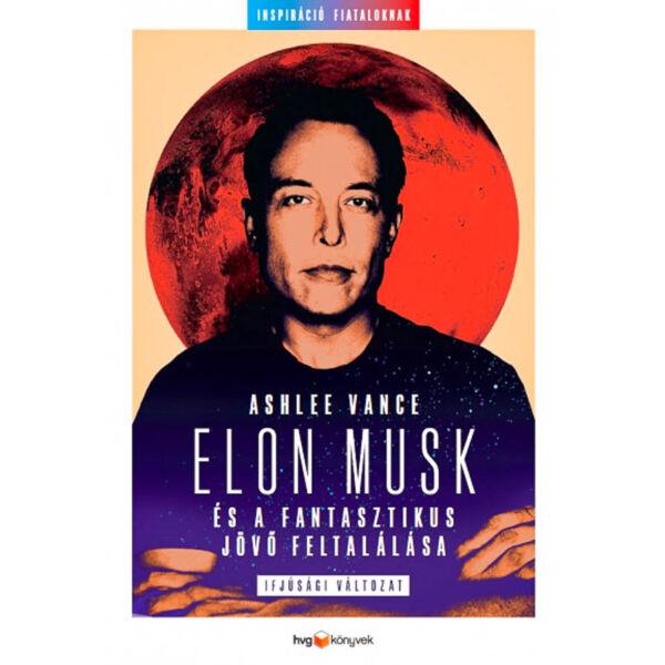 Elon Musk és a fantasztikus jövő feltalálása - Ifjúsági változat