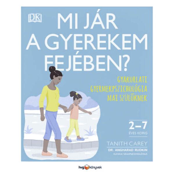 Mi jár a gyerekem fejében? - Gyakorlati gyermekpszichológia mai szülőknek