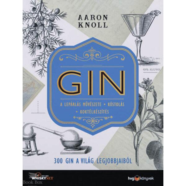 GIN - 300 gin a világ legjobbjaiból - A lepárlás művészete - Kóstolás - Koktélkészítés