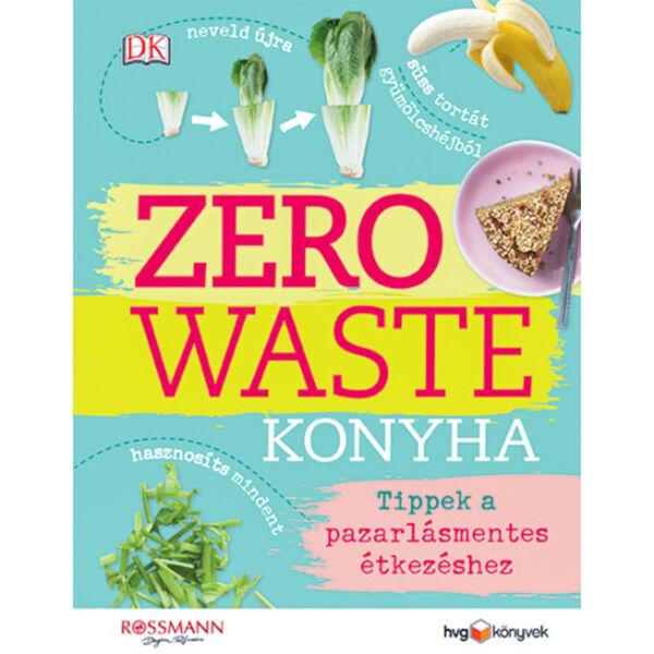 Zero Waste Konyha - Tippek a pazarlásmentes étkezéshez