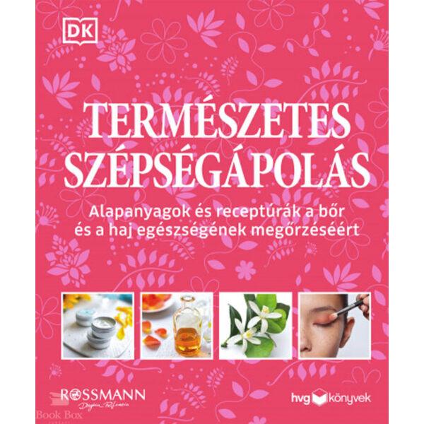 Természetes szépségápolás - Alapanyagok és receptúrák a bőr és a haj egészségének megőrzéséért