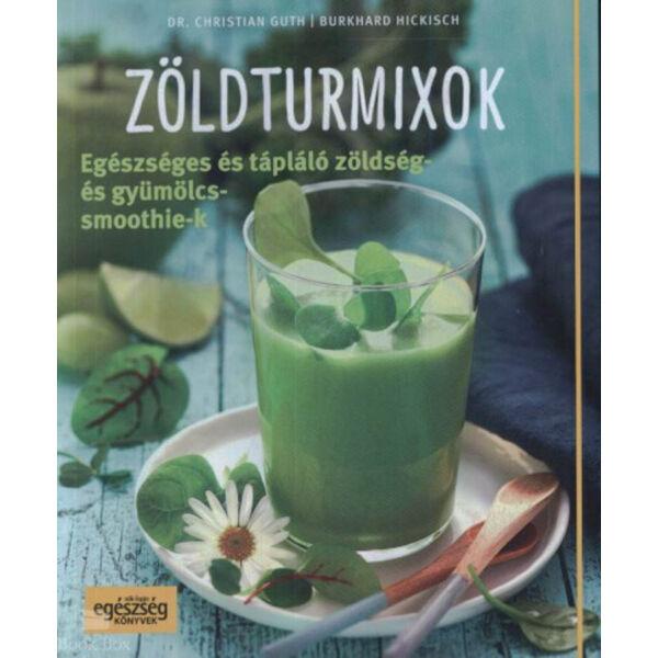 Zöldturmixok - Egészséges és tápláló zöldség-és gyümülcssmoothie-k